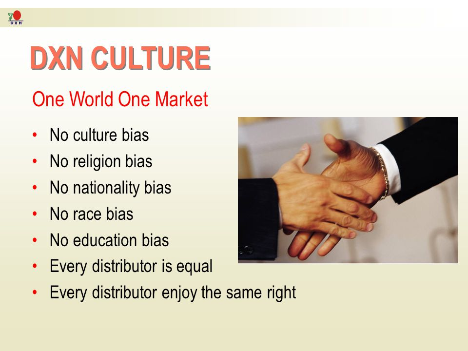 DXN CULTURE One World One Market No culture bias No religion bias