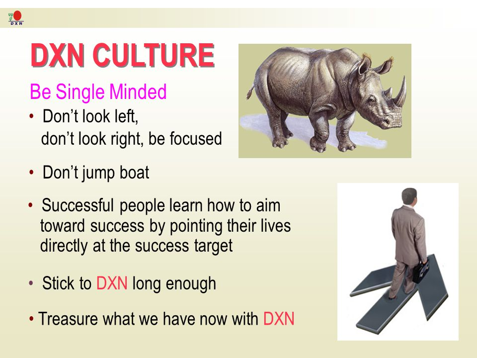 DXN CULTURE Be Single Minded Don't look left,
