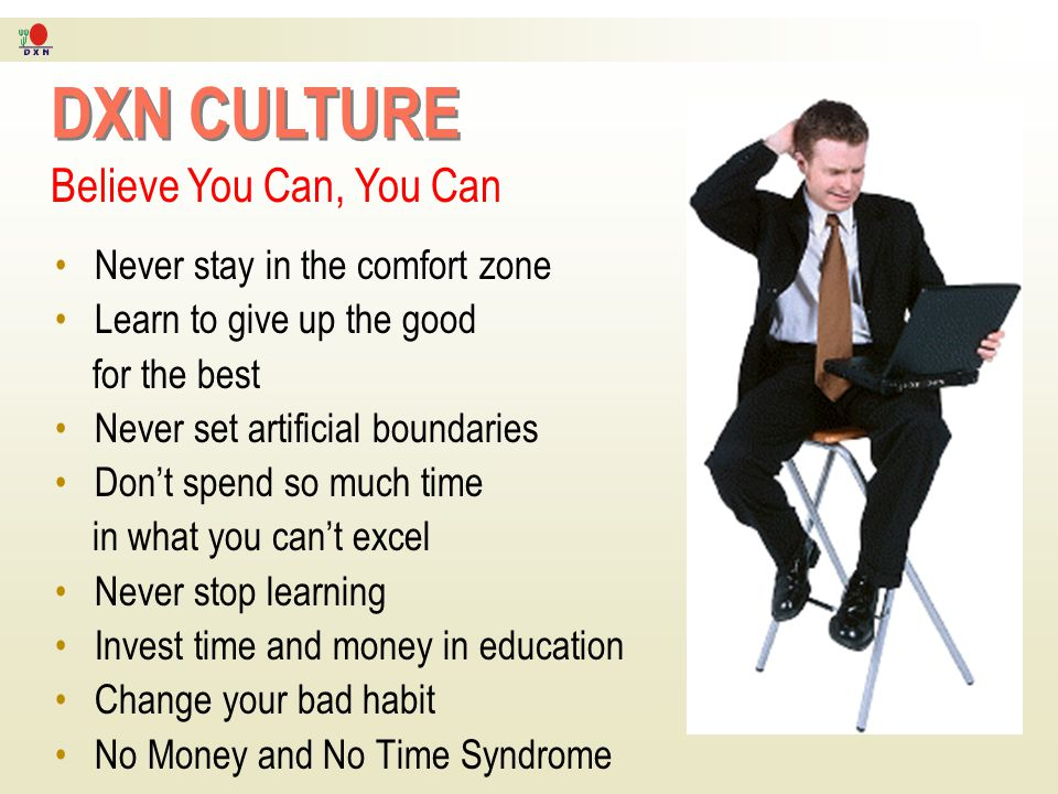 DXN CULTURE Believe You Can, You Can Never stay in the comfort zone