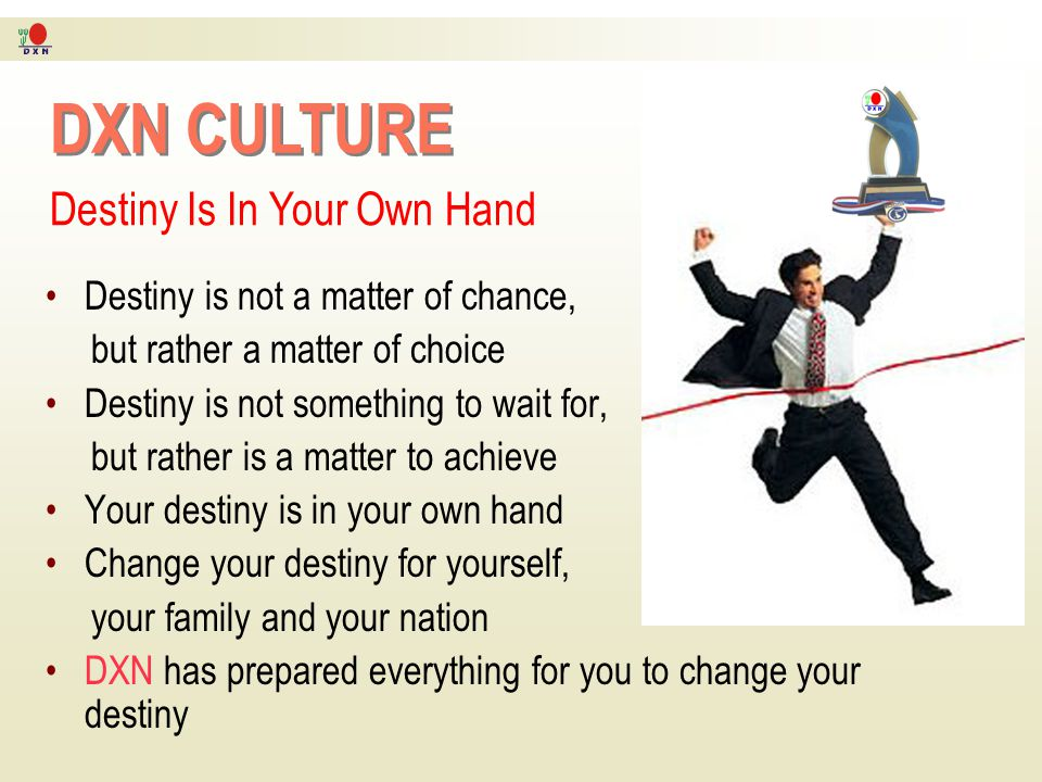 DXN CULTURE Destiny Is In Your Own Hand