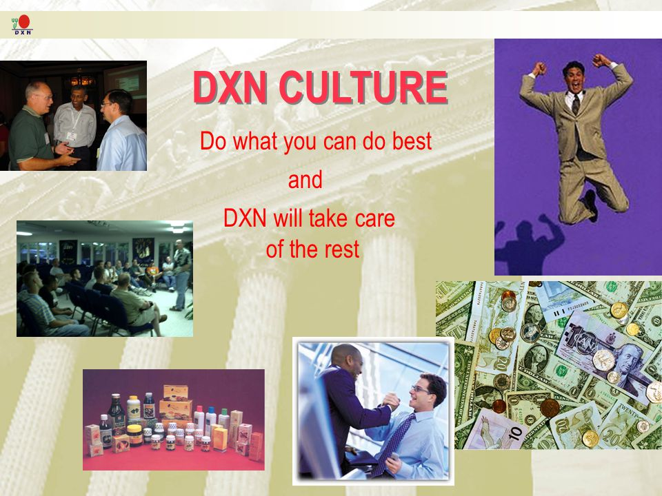 DXN CULTURE Do what you can do best and DXN will take care of the rest