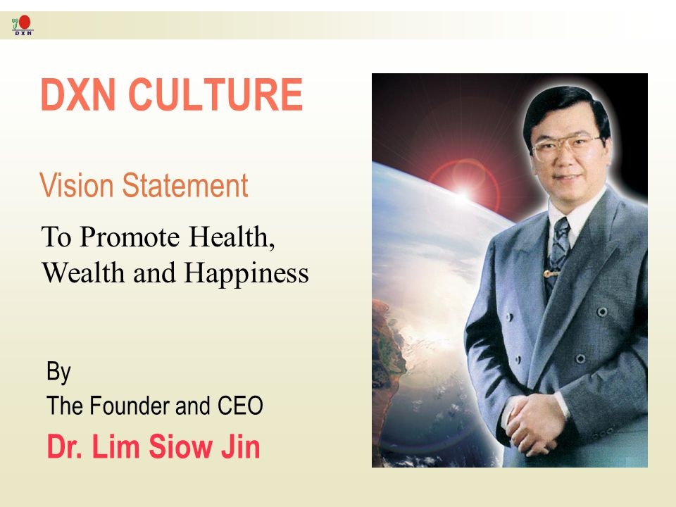 DXN CULTURE Vision Statement Dr. Lim Siow Jin To Promote Health,