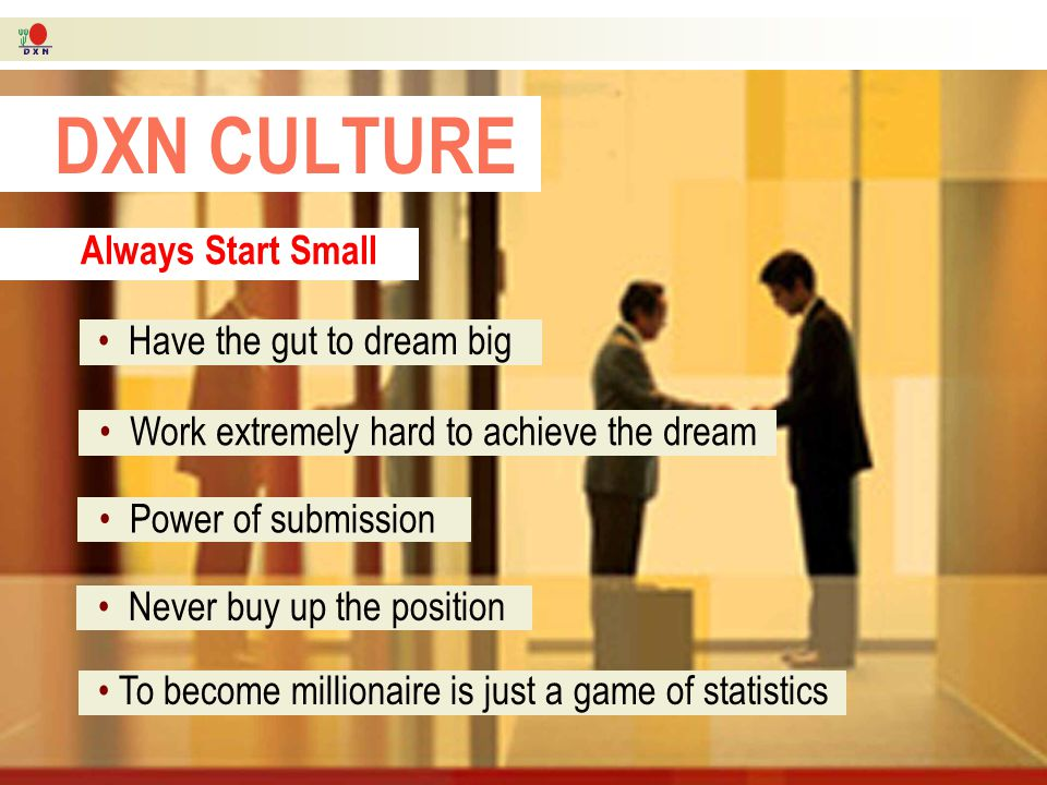 DXN CULTURE Always Start Small Have the gut to dream big