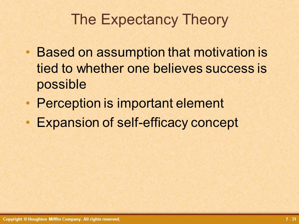 The Expectancy Theory Based on assumption that motivation is tied to whether one believes success is possible.