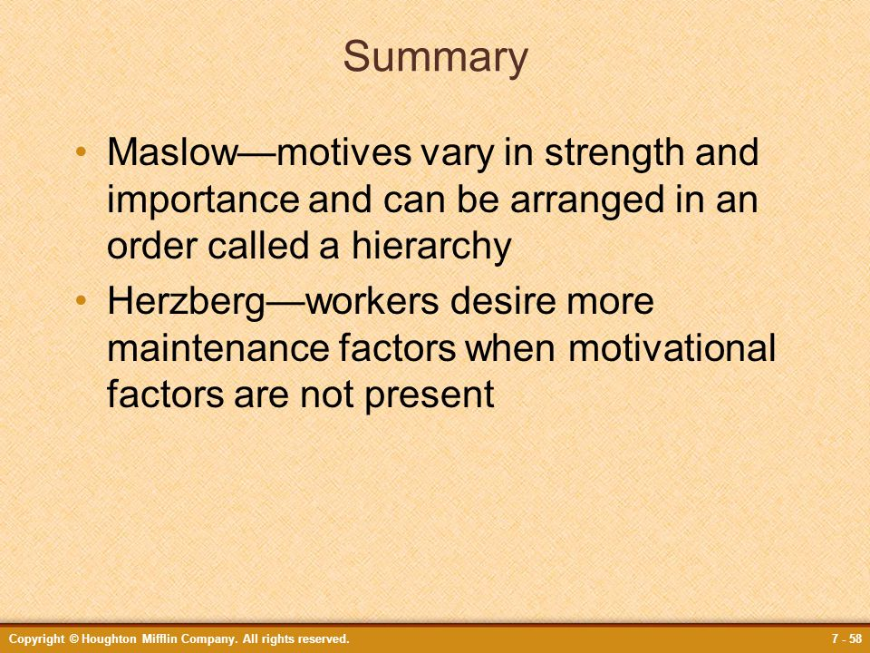 Summary Maslow—motives vary in strength and importance and can be arranged in an order called a hierarchy.