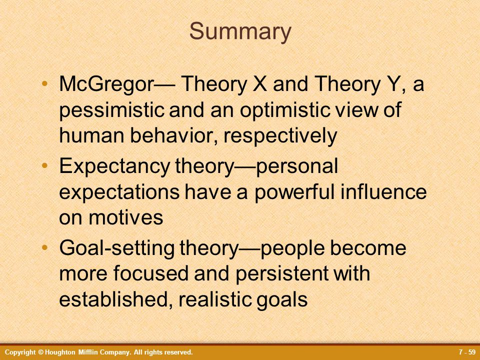 Summary McGregor— Theory X and Theory Y, a pessimistic and an optimistic view of human behavior, respectively.