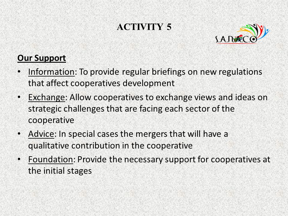 ACTIVITY 5 Our Support. Information: To provide regular briefings on new regulations that affect cooperatives development.