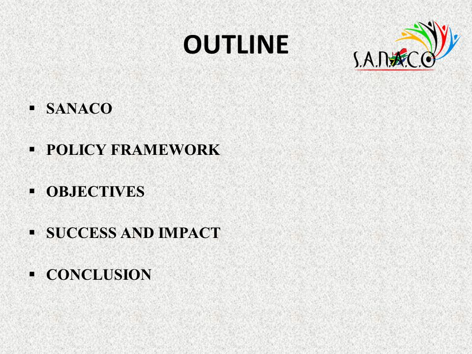 OUTLINE SANACO POLICY FRAMEWORK OBJECTIVES SUCCESS AND IMPACT