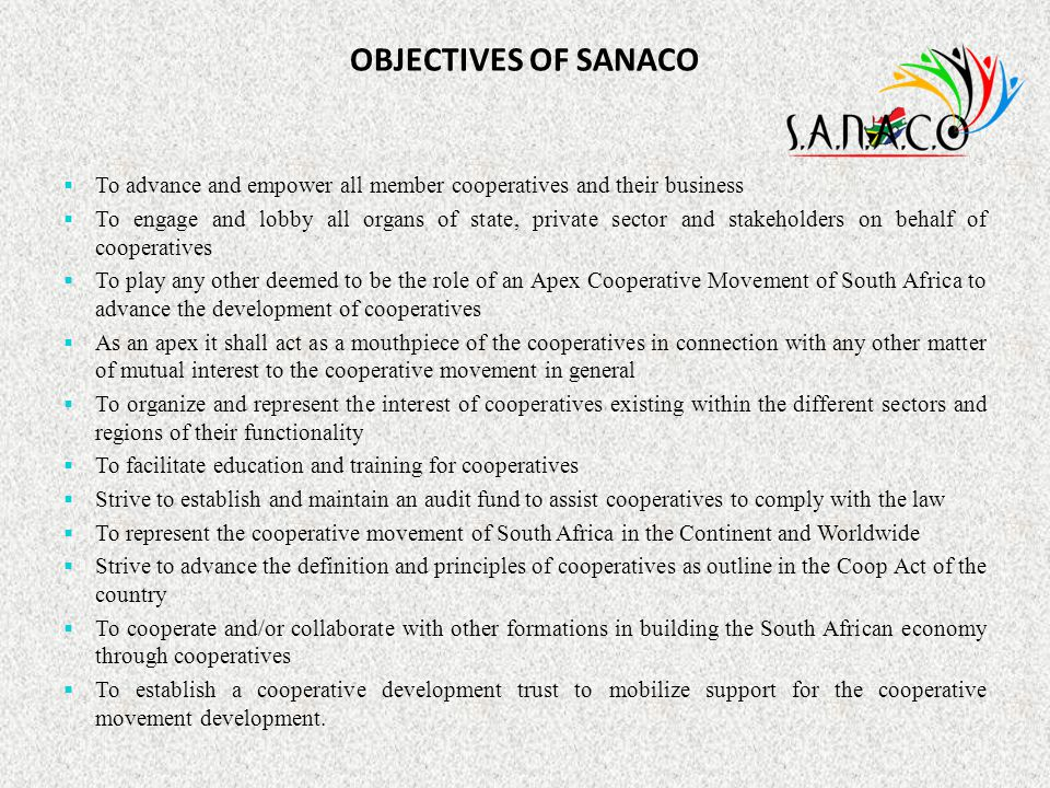 OBJECTIVES OF SANACO To advance and empower all member cooperatives and their business.