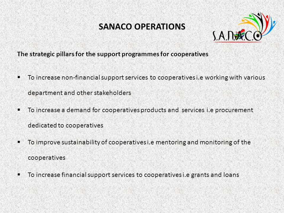 SANACO OPERATIONS The strategic pillars for the support programmes for cooperatives.