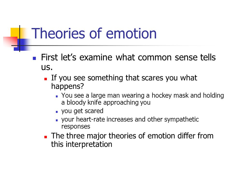 Theories of emotion First let's examine what common sense tells us.