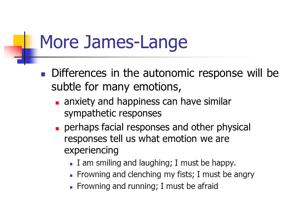More James-Lange Differences in the autonomic response will be subtle for many emotions,
