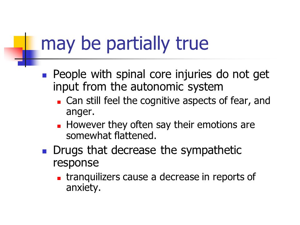 may be partially true People with spinal core injuries do not get input from the autonomic system.