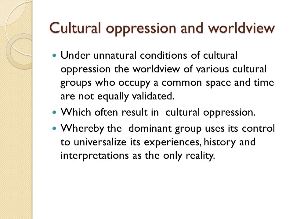 Cultural oppression and worldview