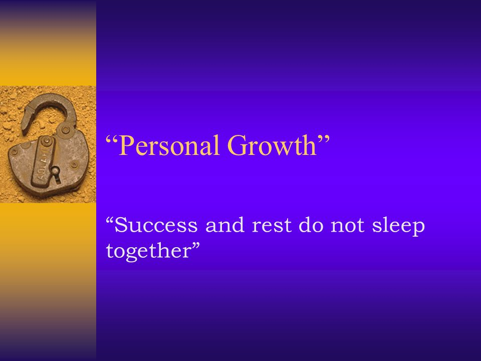 Success and rest do not sleep together