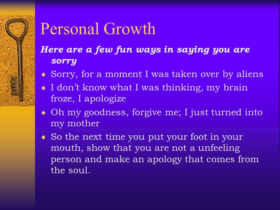 Personal Growth Here are a few fun ways in saying you are sorry