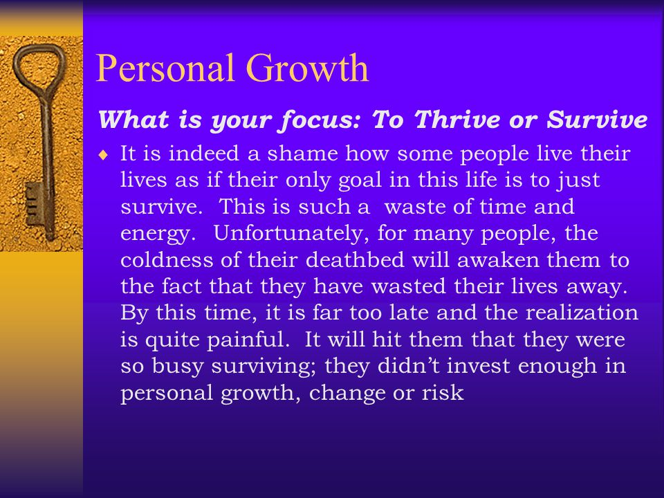 Personal Growth What is your focus: To Thrive or Survive