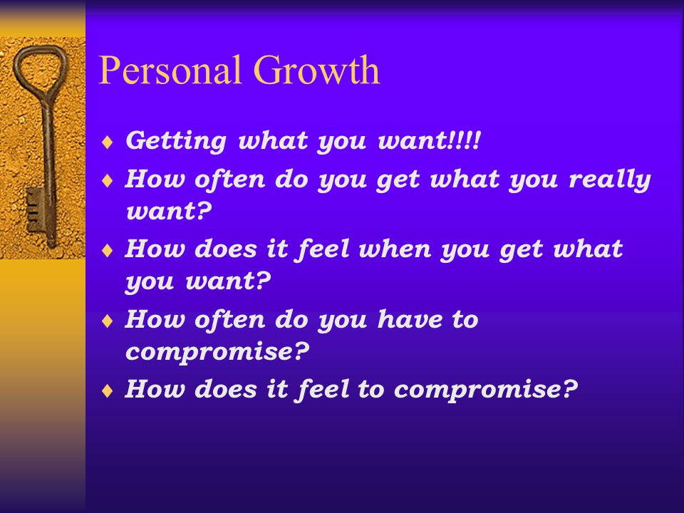 Personal Growth Getting what you want!!!!