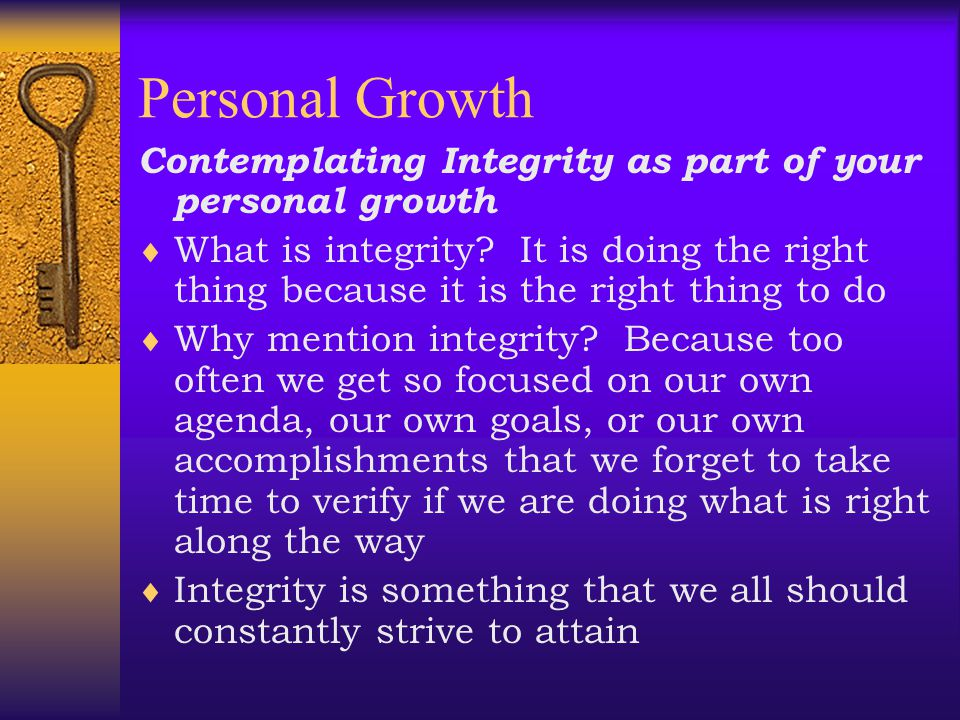 Personal Growth Contemplating Integrity as part of your personal growth.