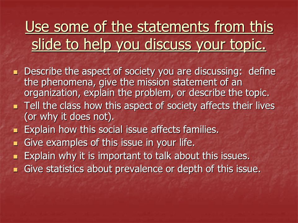 Use some of the statements from this slide to help you discuss your topic.