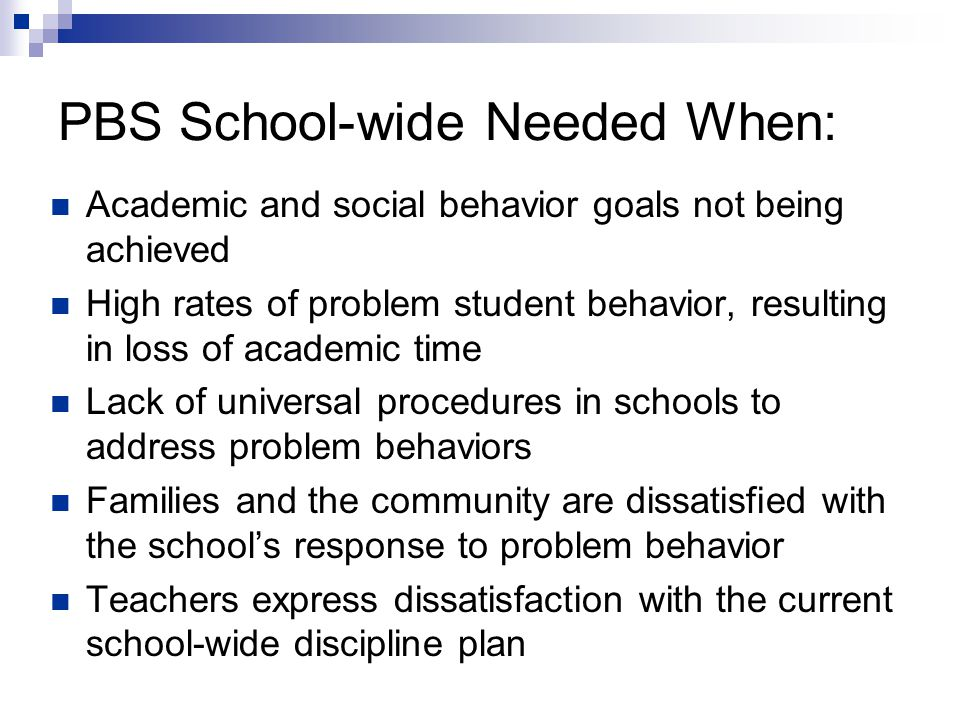 PBS School-wide Needed When: