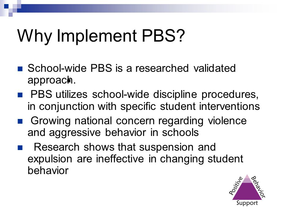 Why Implement PBS School-wide PBS is a researched validated approach.