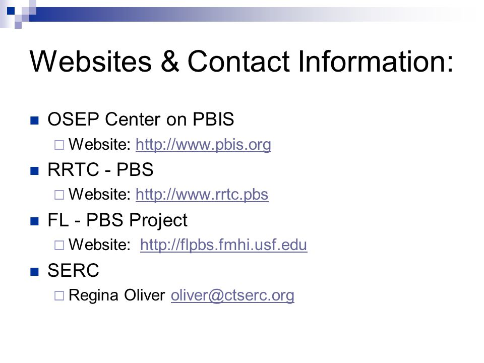 Websites & Contact Information: OSEP Center on PBIS. Website: http://www.pbis.org. RRTC - PBS. Website: http://www.rrtc.pbs.
