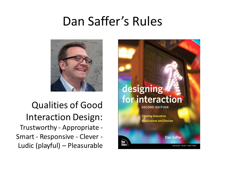 Dan Saffer's Rules Qualities of Good Interaction Design: Trustworthy - Appropriate - Smart - Responsive - Clever - Ludic (playful) – Pleasurable.