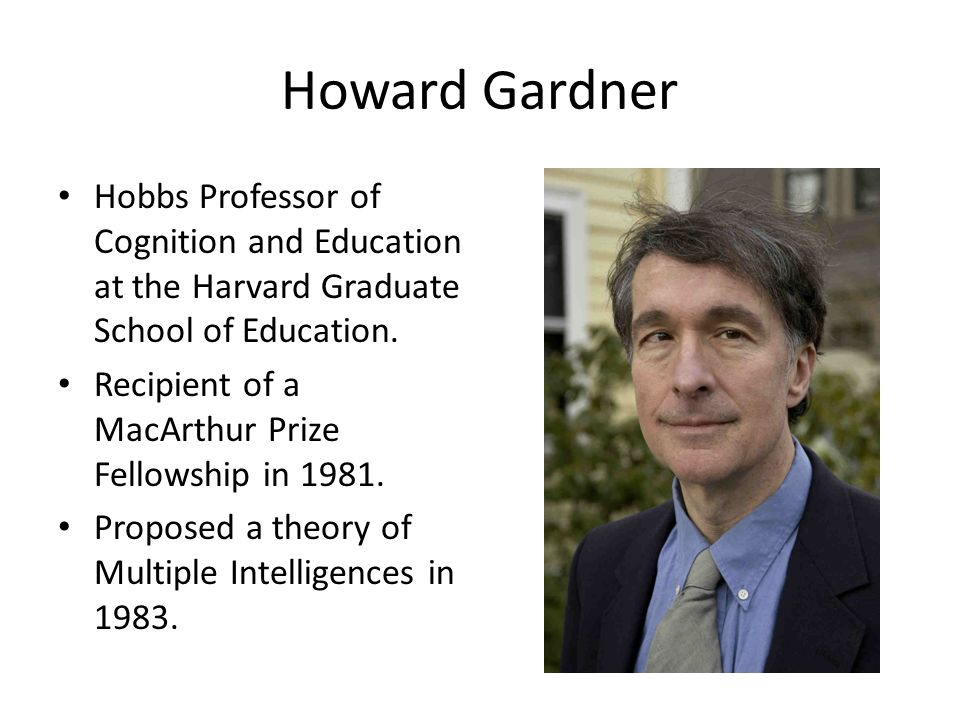 Howard Gardner Hobbs Professor of Cognition and Education at the Harvard Graduate School of Education.