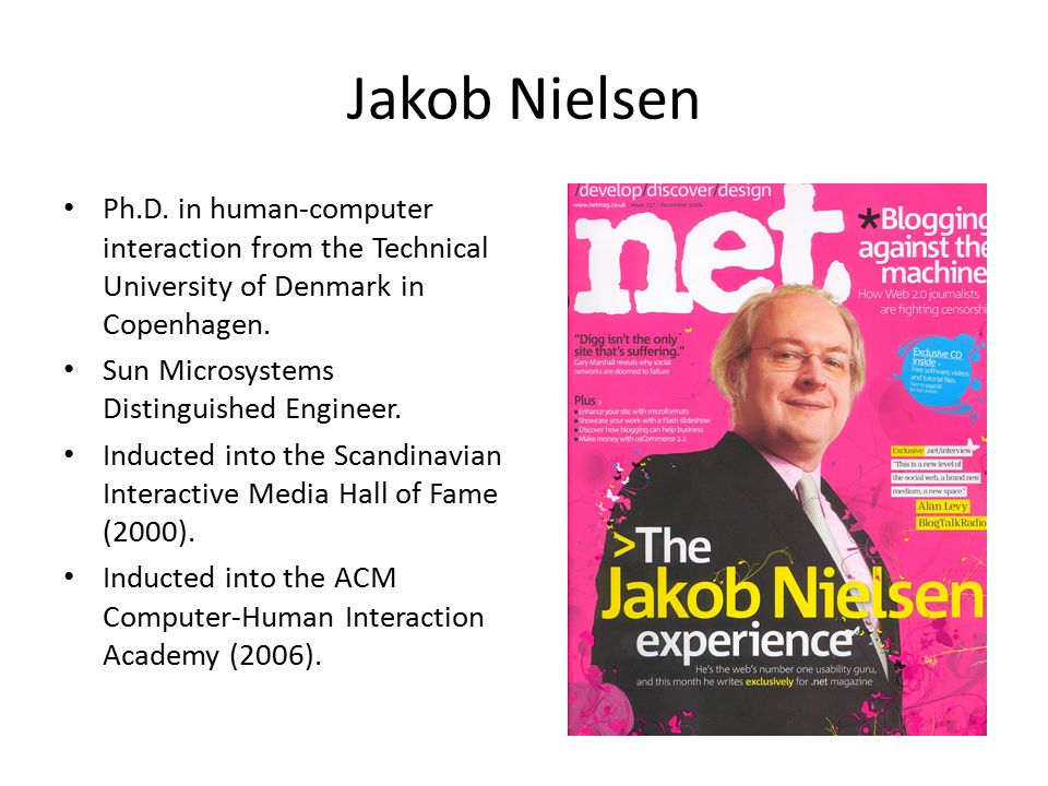 Jakob Nielsen Ph.D. in human-computer interaction from the Technical University of Denmark in Copenhagen.