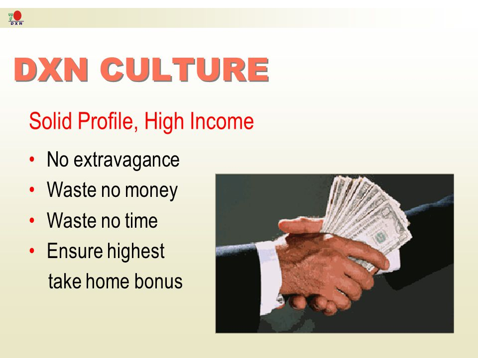 DXN CULTURE Solid Profile, High Income No extravagance Waste no money