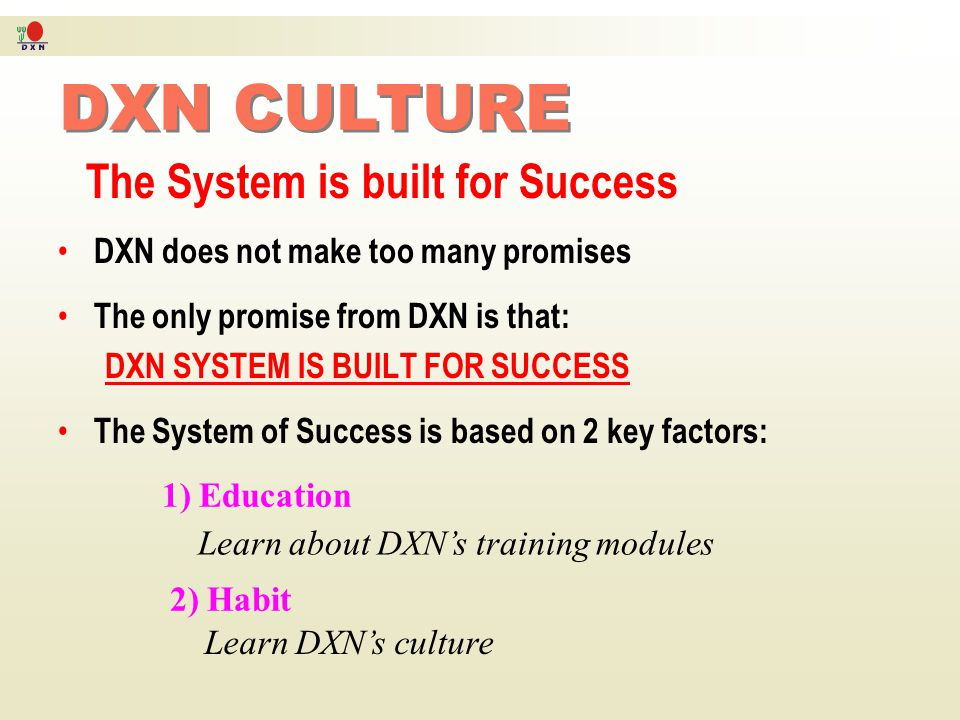 DXN CULTURE The System is built for Success