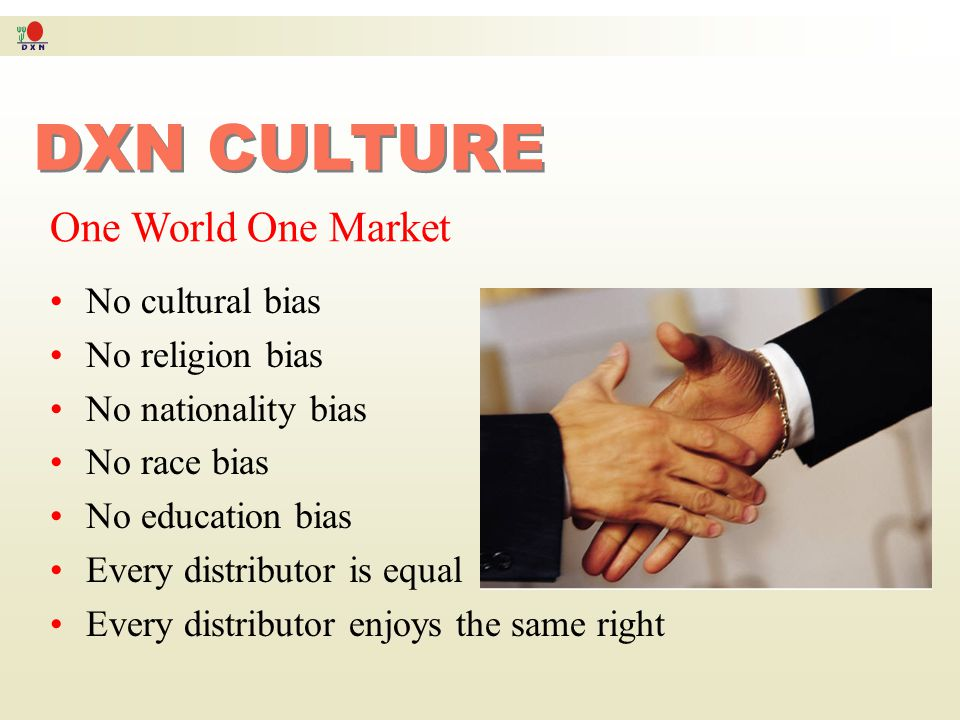DXN CULTURE One World One Market No cultural bias No religion bias