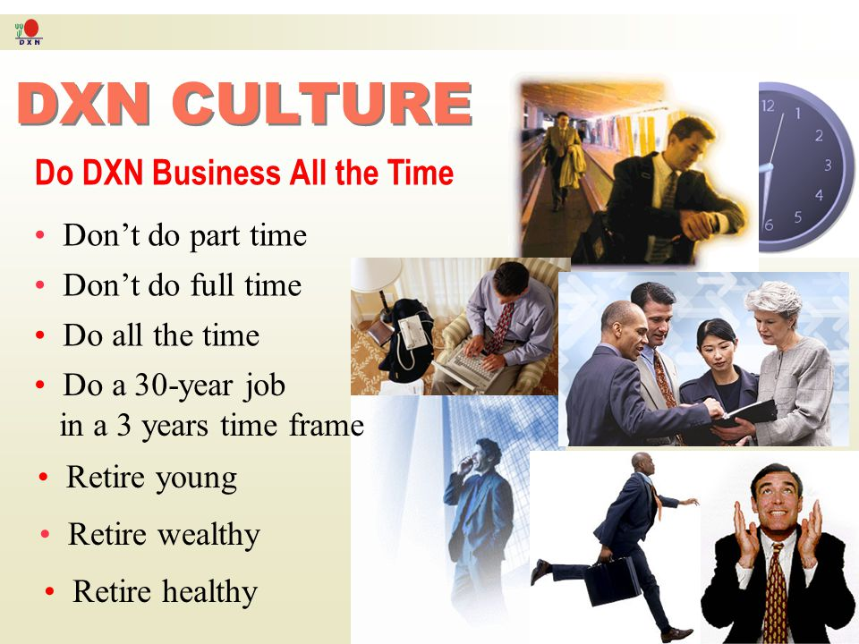 DXN CULTURE Do DXN Business All the Time Don't do part time