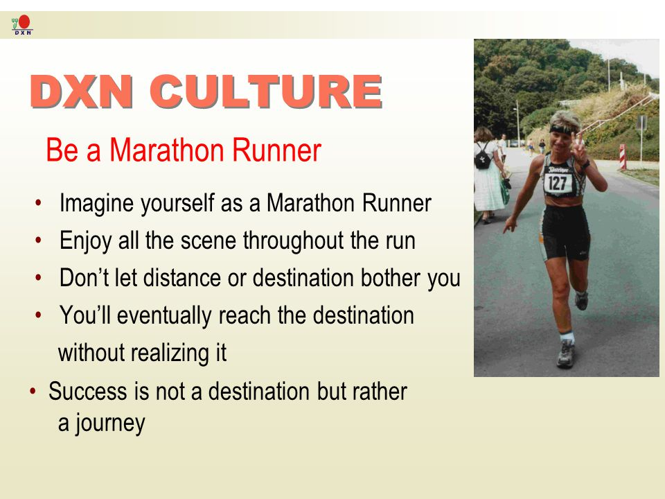 DXN CULTURE Be a Marathon Runner Imagine yourself as a Marathon Runner