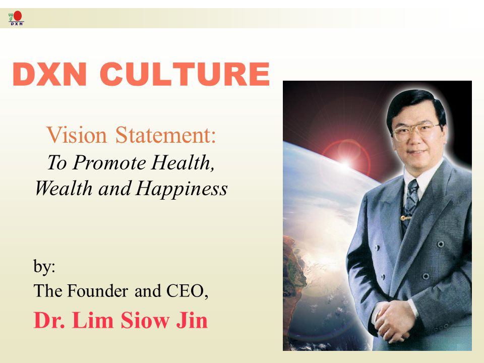 DXN CULTURE Vision Statement: Dr. Lim Siow Jin To Promote Health,