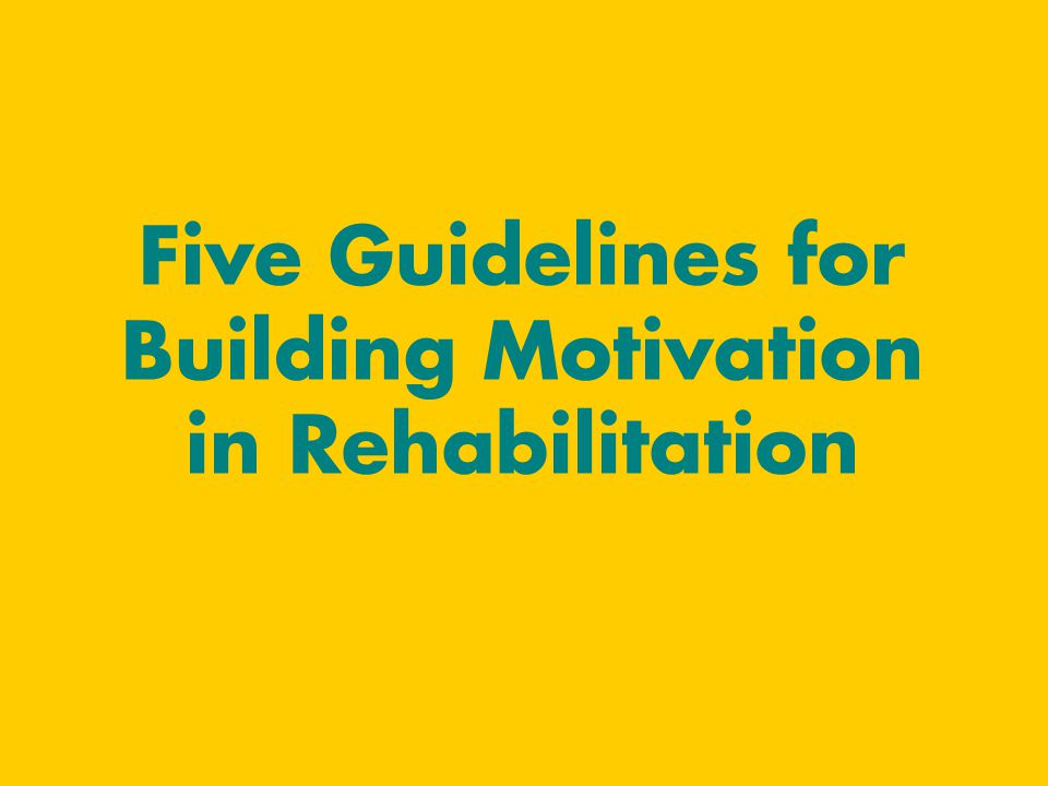 Five Guidelines for Building Motivation in Rehabilitation