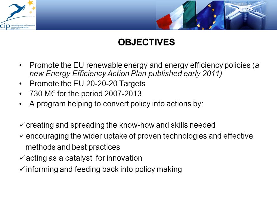 OBJECTIVESPromote the EU renewable energy and energy efficiency policies (a new Energy Efficiency Action Plan published early 2011)