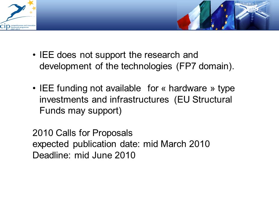 IEE does not support the research and development of the technologies (FP7 domain).