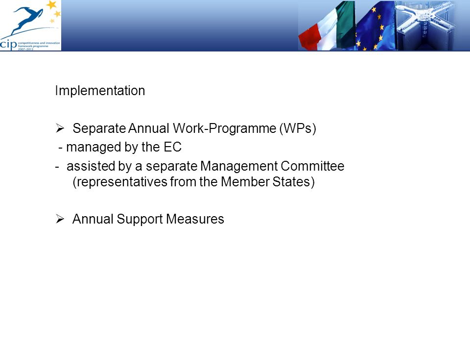 ImplementationSeparate Annual Work-Programme (WPs) - managed by the EC.