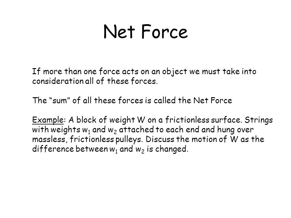 Net Force If more than one force acts on an object we must take into consideration all of these forces.