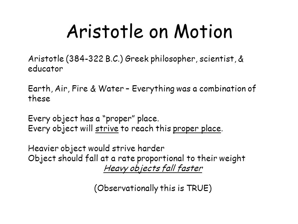 Aristotle on Motion Aristotle (384-322 B.C.) Greek philosopher, scientist, & educator.