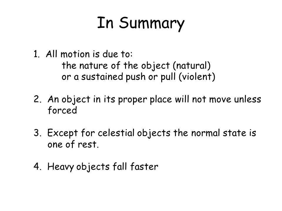 In Summary 1. All motion is due to: the nature of the object (natural)