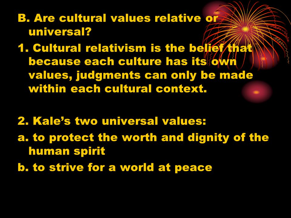 B. Are cultural values relative or universal