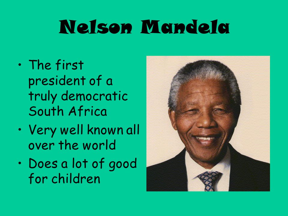 Nelson Mandela The first president of a truly democratic South Africa