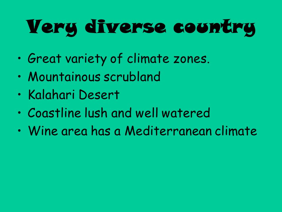 Very diverse country Great variety of climate zones.