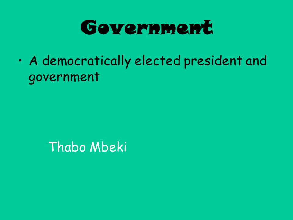 Government A democratically elected president and government