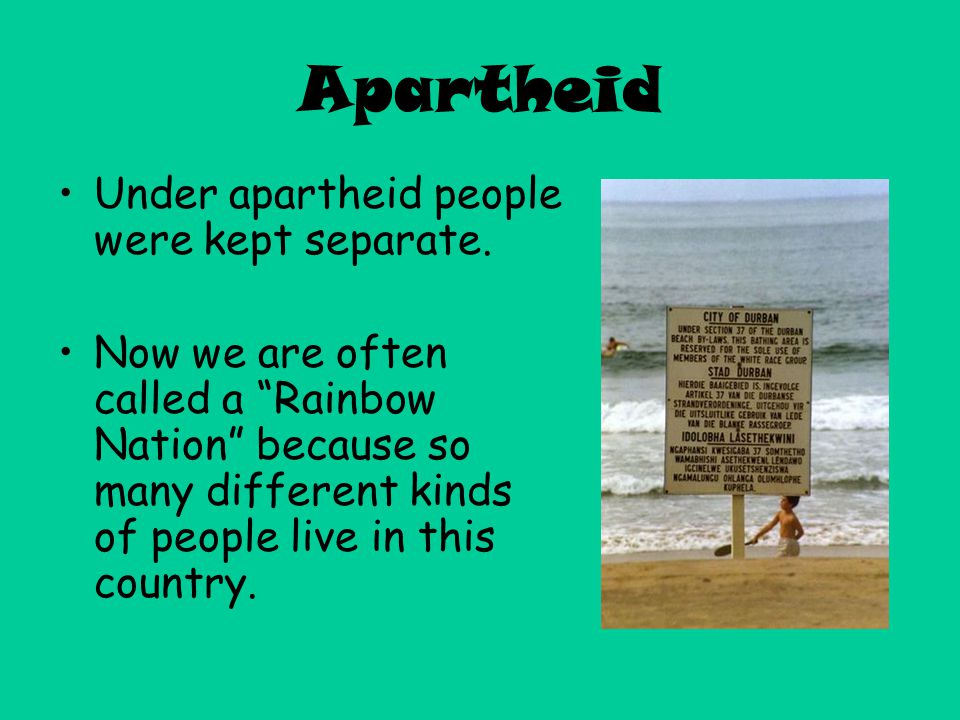 Apartheid Under apartheid people were kept separate.