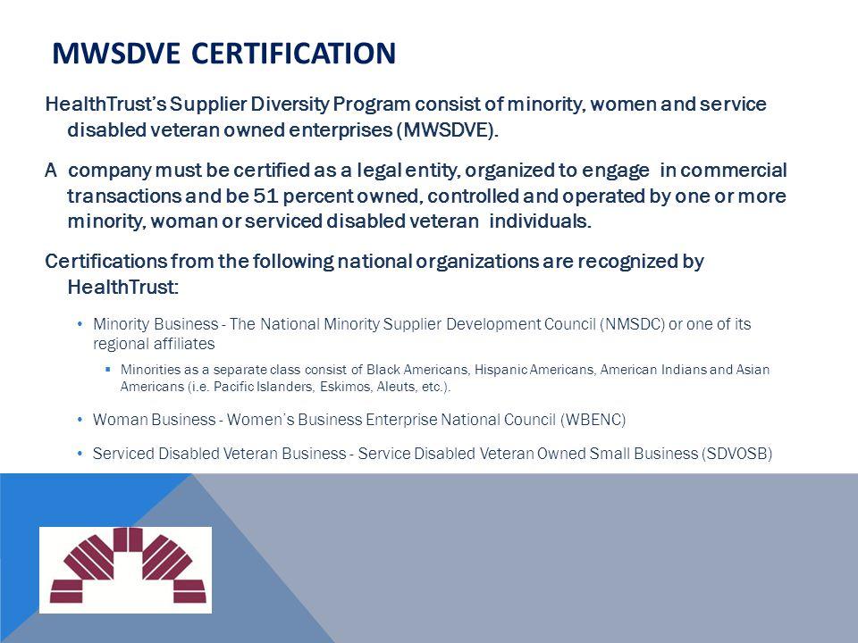 MWSDVE Certification HealthTrust's Supplier Diversity Program consist of minority, women and service disabled veteran owned enterprises (MWSDVE).