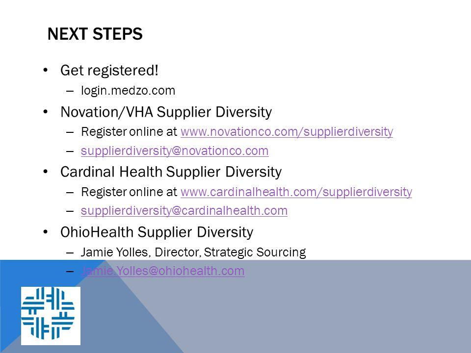Next Steps Get registered! Novation/VHA Supplier Diversity